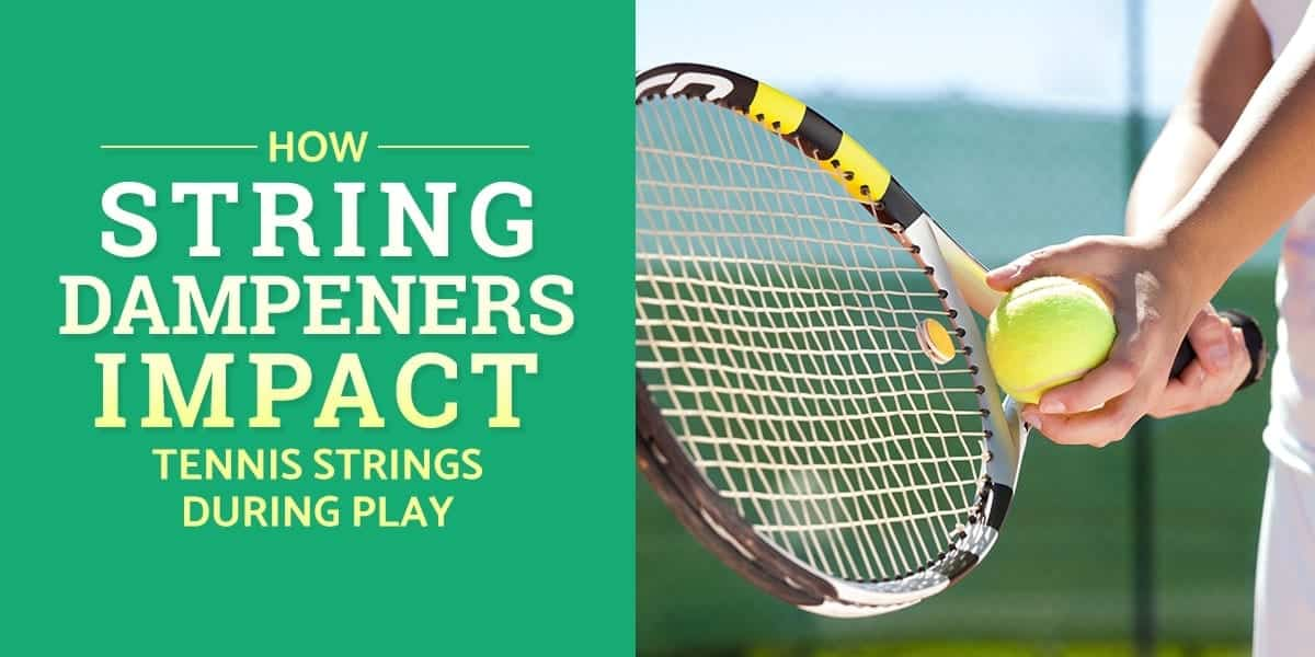 How String Dampeners Impact Tennis Strings During Play Tennis Reviewer