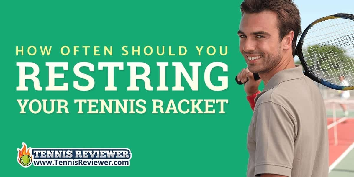 How often should your restring your tennis racket