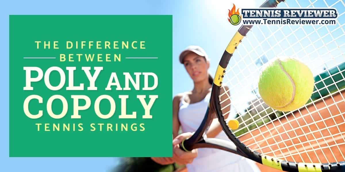 The difference between poly and co-poly tennis strings